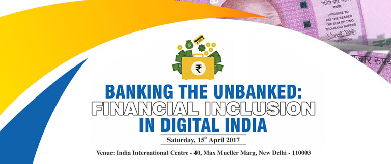 """National Conference on """"Banking the Unbanked: Financial Inclusion in Digital India"""" scheduled on April 15, 2017"""